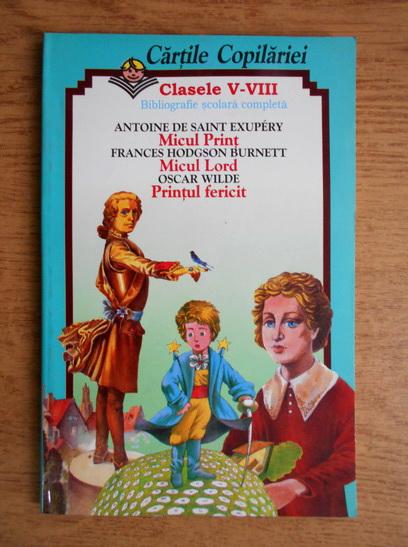 Anticariat: Antoine de Saint Exupery, Oscar Wilde, Frances Hodgson Burnett - Micul print, Printul fericit, Micul lord