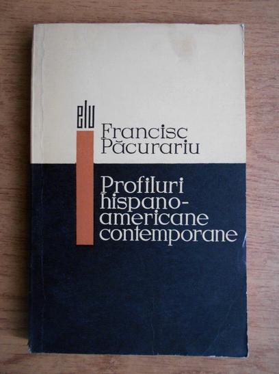 Anticariat: Francisc Pacurariu - Profiluri hispano-americane contemporane