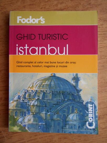 Anticariat: Istanbul. Ghid turistic al celor mai bune locuri din oras: restaurante, hoteluri, magazine si muzee