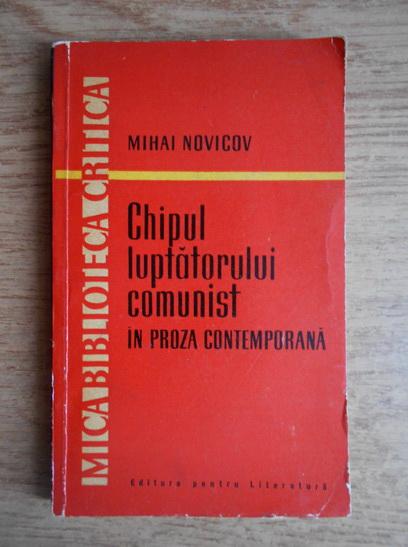 Anticariat: Mihai Novicov - Chipul luptatorului comunist in proza contemporana