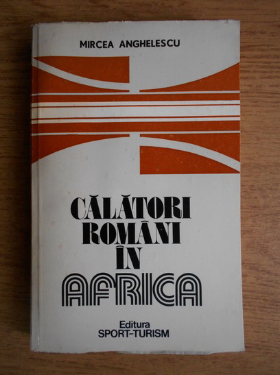 Anticariat: Mircea Anghelescu - Calatori romani in Africa