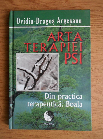 Anticariat: Ovidiu Dragos Argesanu - Arta terapiei PSI, din practica terapeutica