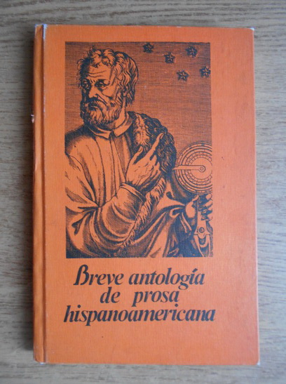 Anticariat: Paul Alexandru Georgescu - Breve antologia de prosa hispanoamericana
