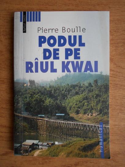 Anticariat: Pierre Boulle - Podul de pe raul Kwai