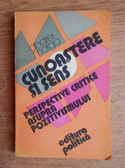Anticariat: Andrei Marga - Cunoastere si sens. Perspective critice asupra pozitivismului