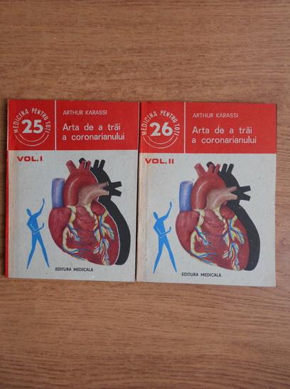 Anticariat: Arthur Karassi - Arta de a trai a coronarianului (2 volume)