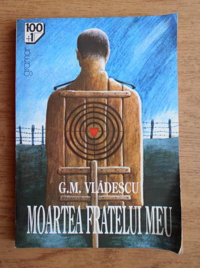 Anticariat: G. M. Vladescu - Moartea fratelui meu
