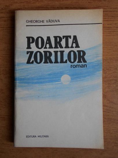 Anticariat: Gheorghe Vaduva - Poarta zorilor