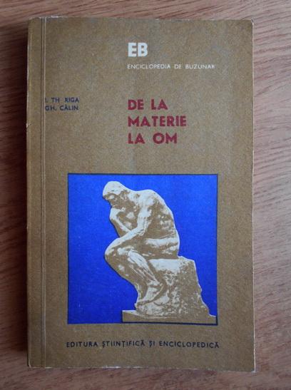 Anticariat: I. Th. Riga, Gh. Calin - De la materie la om