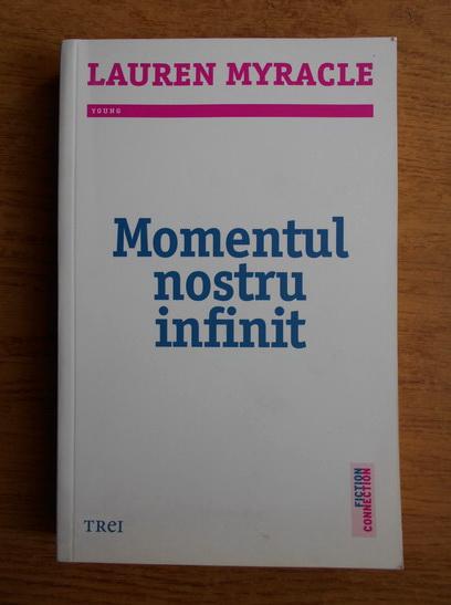 Anticariat: Lauren Myracle - Momentul nostru infinit