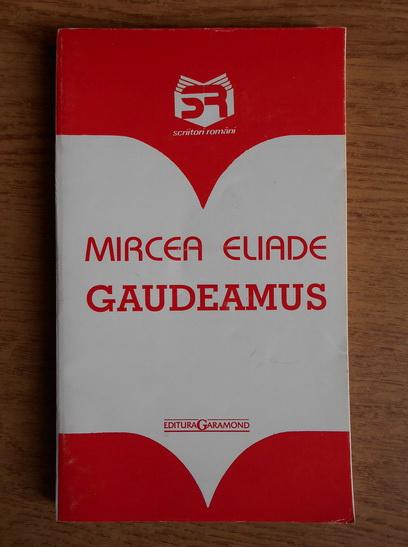 Anticariat: Mircea Eliade - Gaudeamus