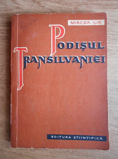 Anticariat: Mircea Ilie - Podisul Transilvaniei