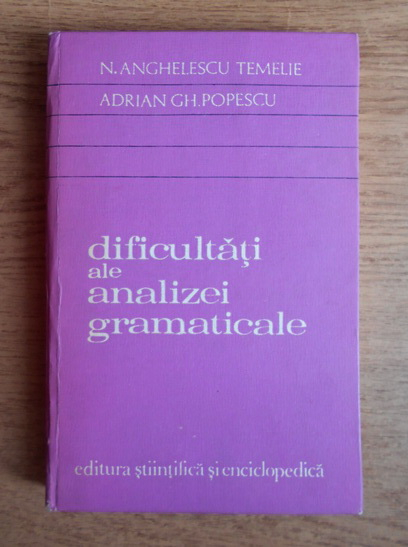 Anticariat: Nicolae Anghelescu Temelie - Dificultati ale analizei gramaticale