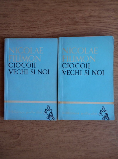 Anticariat: Nicolae Filimon - Ciocoii vechi si noi (2 volume)