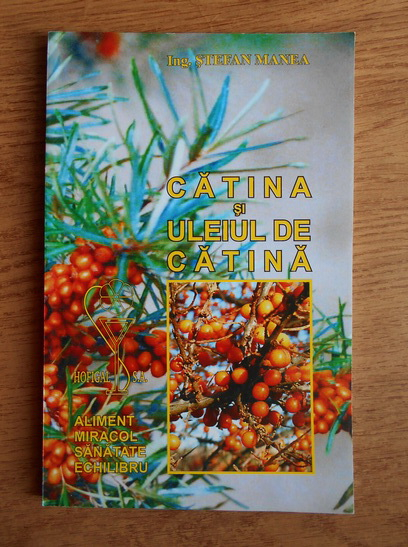 Anticariat: Stefan Manea - Catina si uleiul de catina