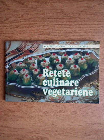 Anticariat: Valentin Nadasan - Retete culinare vegetariene