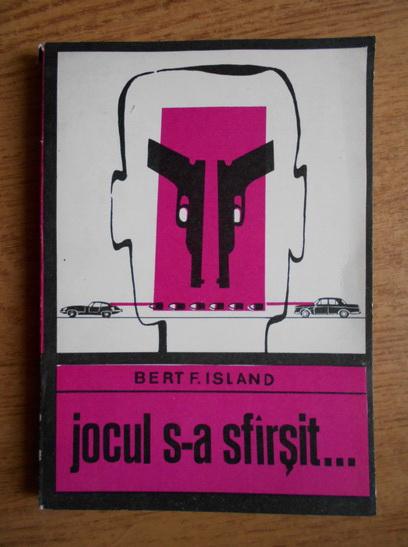 Anticariat: Bert F. Island - Jocul s-a sfarsit...