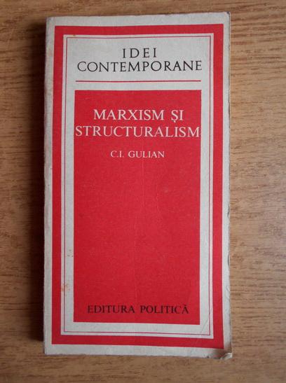 Anticariat: C. I. Gulian - Marxism si structuralism