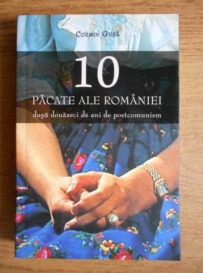 Anticariat: Cozmin Gusa - 10 pacate ale Romaniei dupa douazeci de ani de postcomunism