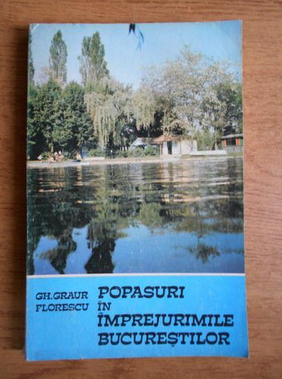 Anticariat: Gheorghe Florescu Graur - Popasuri in imprejurimile Bucurestilor