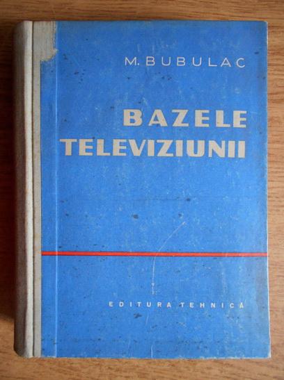 Anticariat: Mircea Bubulac - Bazele Televiziunii