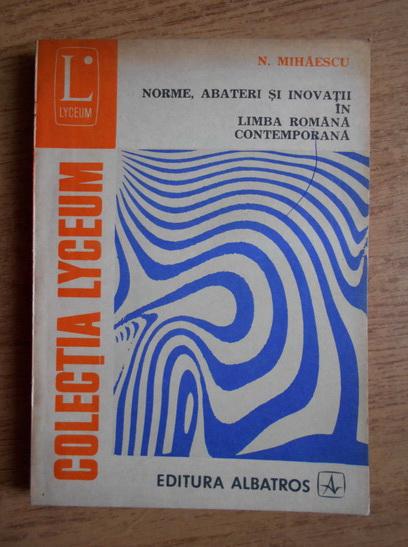 Anticariat: N. Mihaescu - Norme, abateri si inovatii in limba romana contemporana