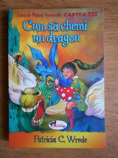 Anticariat: Patricia C. Wrede - Cum sa chemi un dragon (volumul 3)