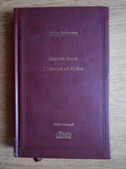 Anticariat: William Shakespeare - Regele Ioan. Richard al II-lea (editie bilingva, Adevarul de Lux)