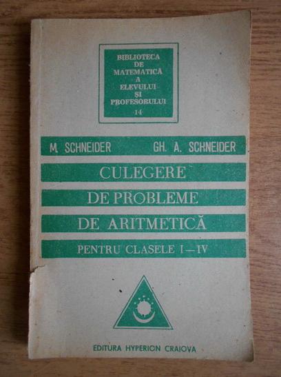 Anticariat: Gheorghe Adalbert Schneider - Culegere de probleme de aritmetica pentru clasele I-IV