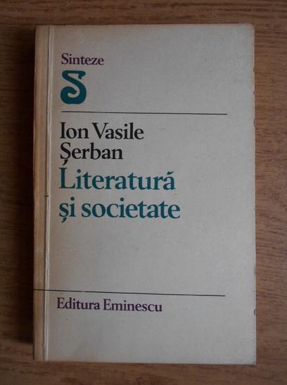 Anticariat: Ion Vasile Serban - Literatura si societate