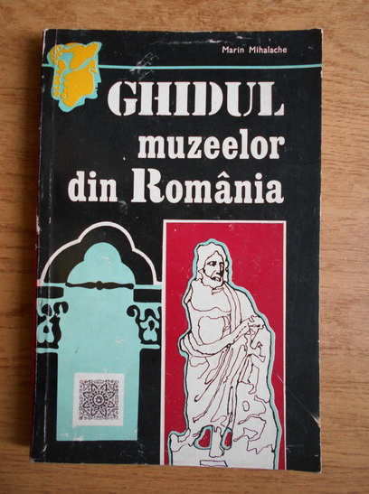 Anticariat: Marin Mihalache - Ghidul muzeelor din Romania