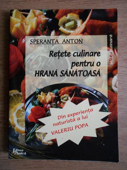 Anticariat: Speranta Anton - Retete culinare pentru o hrana sanatoasa. Din experienta naturista a lui Valeriu Popa