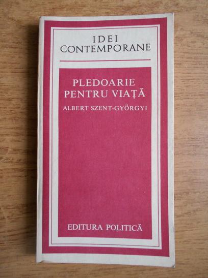 Anticariat: Albert Szent Gyorgyi - Pledoarie pentru viata