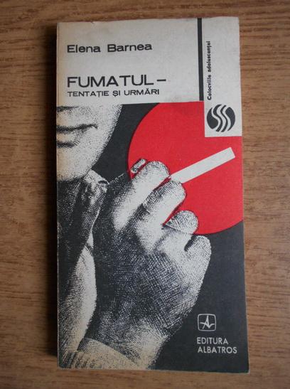 Anticariat: Elena Barnea - Fumatul. Tentatie si urmari
