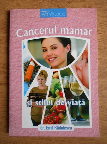 Anticariat: Emil Radulescu - Cancerul mamar si stilul de viata