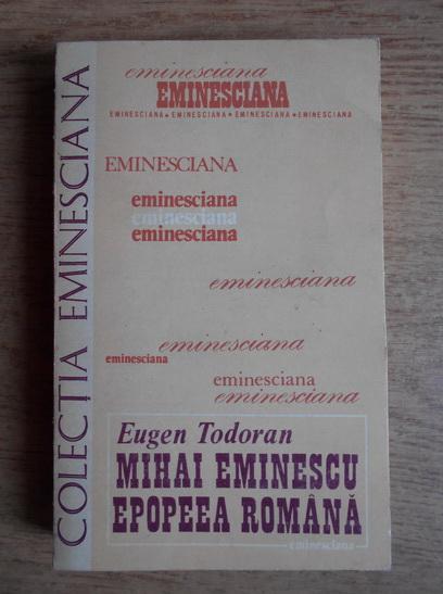 Anticariat: Eugen Todoran - Mihai Eminescu. Epopeea romana