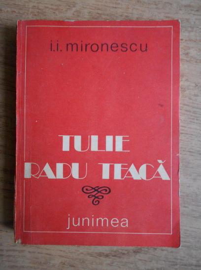 Anticariat: I. I. Mironescu - Tulie Radu Teaca