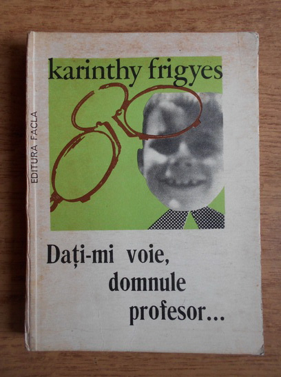 Anticariat: Karinthy Frigyes - Dati-mi voie, domnule profesor