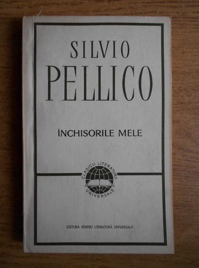 Anticariat: Silvio Pellico - Inchisorile mele