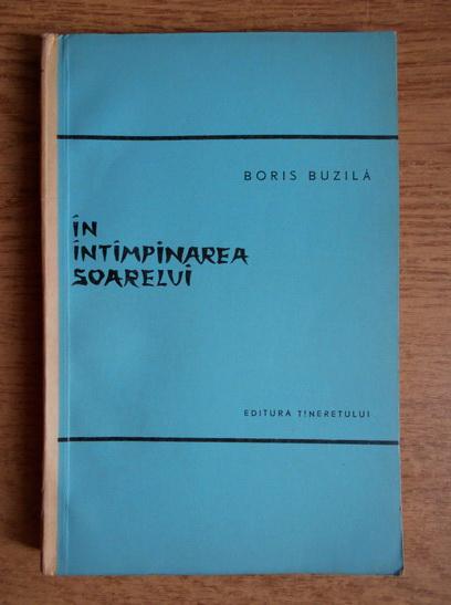 Anticariat: Boris Buzila - In intampinarea soarelui