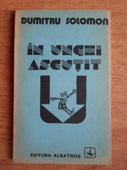 Anticariat: Dumitru Solomon - In unghi ascutit