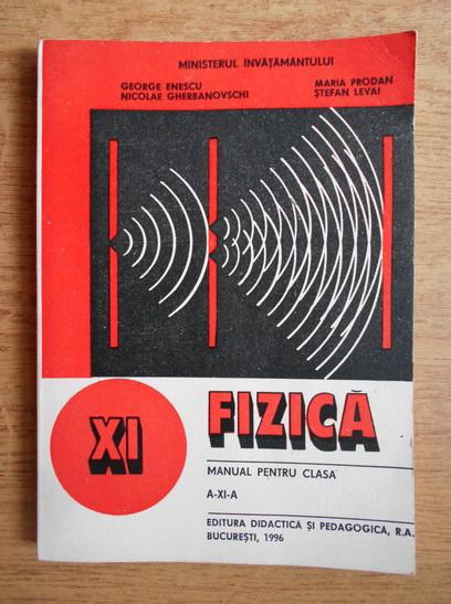 Anticariat: George Enescu, Nicolae Gherbanovschi - Fizica. Manual pentru clasa a XI-a