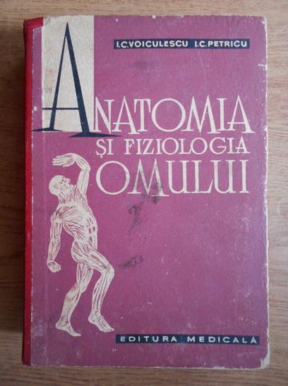 Anticariat: I. C. Voiculescu - Anatomia si fiziologia omului