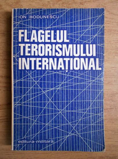 Anticariat: Ion Bodunescu - Flagelul terorismului international