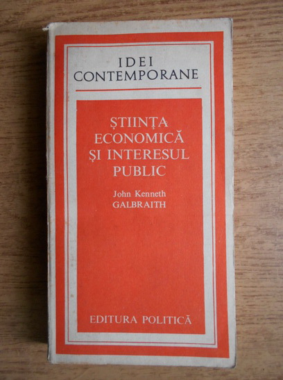 Anticariat: John Kenneth Galbraith - Stiinta economica si interesul public