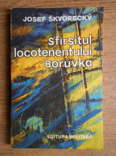 Anticariat: Josef Skvorecky - Sfarsitul locotenentului Boruvka