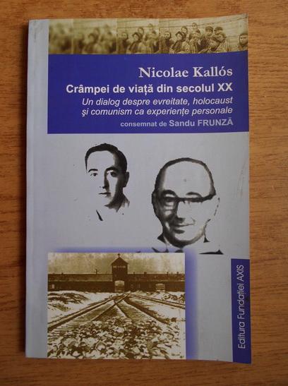 Anticariat: Nicolae Kallos - Crampei de viata din secolul XX. Un dialog despre evreitate, holocaust si comunism ca experiente personale, consemnat de Sandu Frunza