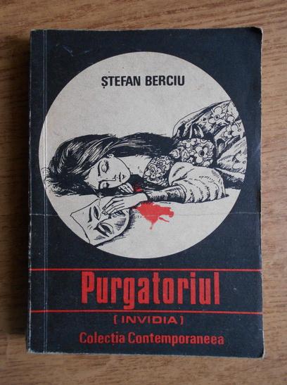 Anticariat: Stefan Berciu - Purgatoriul. Invidia