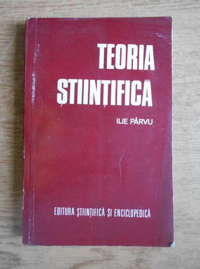 Anticariat: Ilie Parvu - Teoria stiintifica
