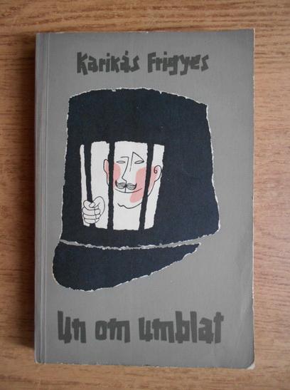 Anticariat: Karinthy Frigyes - Un om umblat
